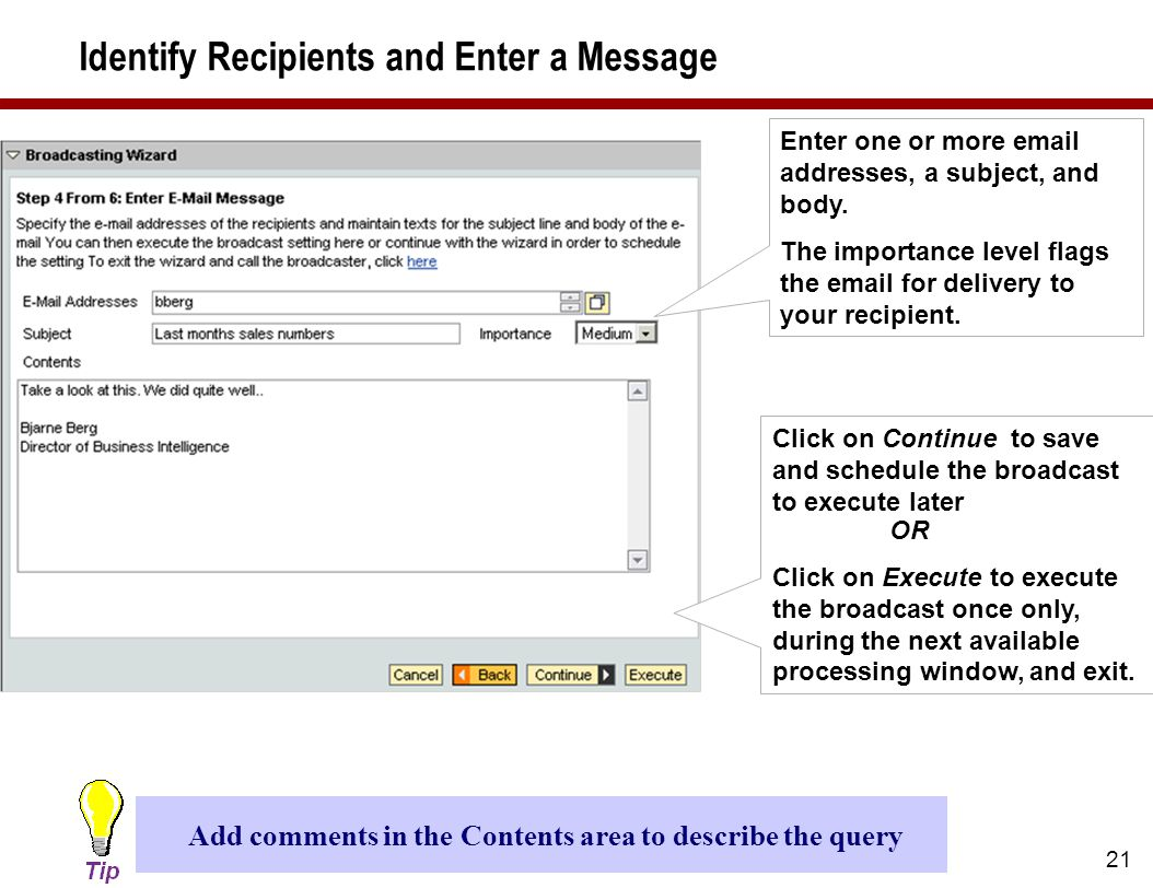 21 Identify Recipients and Enter a Message Enter one or more email addresses, a subject, and body.