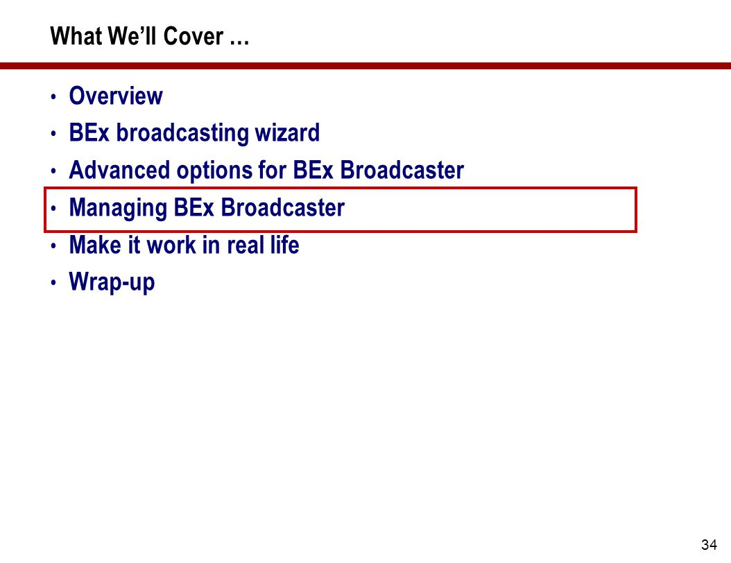 34 What We'll Cover … Overview BEx broadcasting wizard Advanced options for BEx Broadcaster Managing BEx Broadcaster Make it work in real life Wrap-up