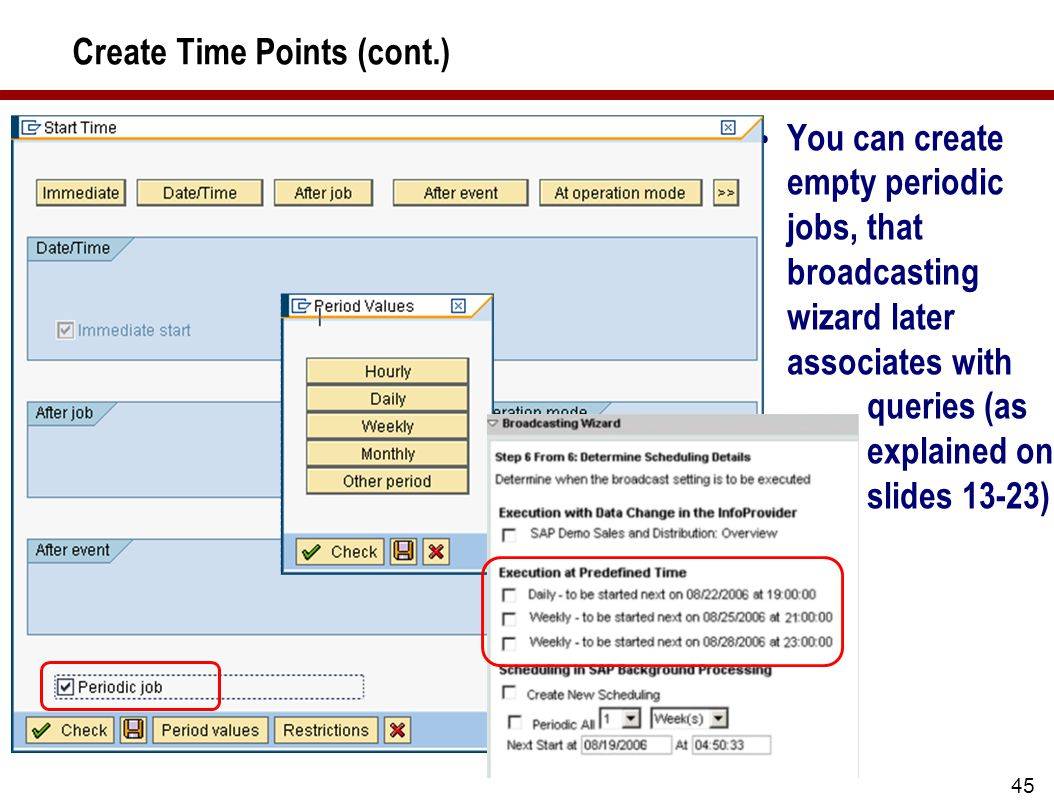 45 Create Time Points (cont.) You can create empty periodic jobs, that broadcasting wizard later associates with queries (as explained on slides 13-23)