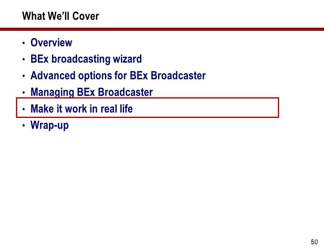 50 What We'll Cover Overview BEx broadcasting wizard Advanced options for BEx Broadcaster Managing BEx Broadcaster Make it work in real life Wrap-up