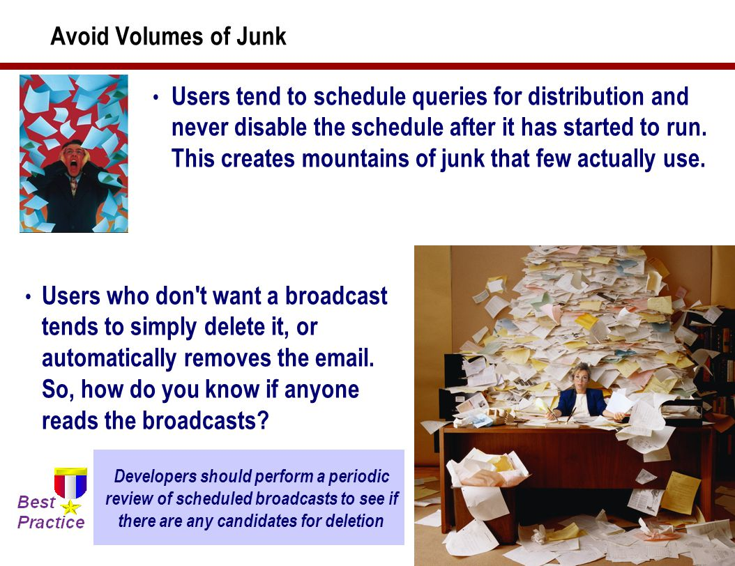 54 Avoid Volumes of Junk Users tend to schedule queries for distribution and never disable the schedule after it has started to run.