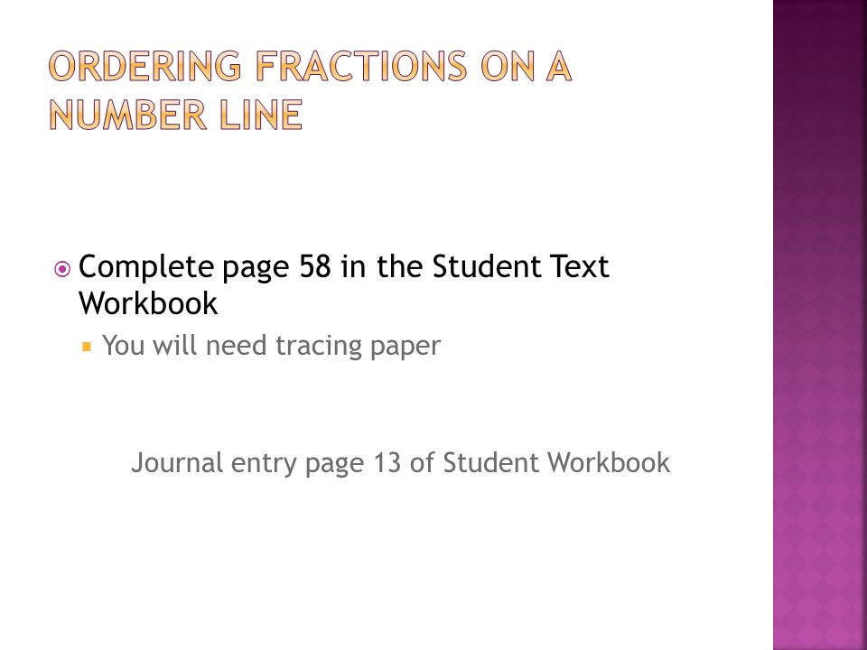  Complete page 58 in the Student Text Workbook  You will need tracing paper Journal entry page 13 of Student Workbook