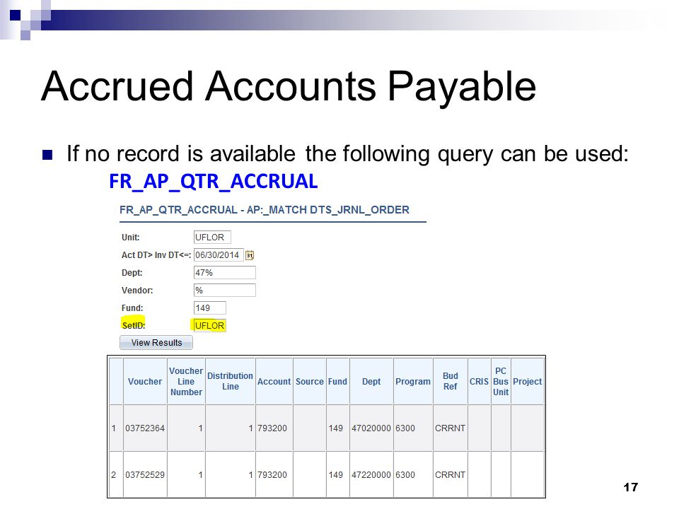 Accrued Accounts Payable 17 If no record is available the following query can be used: FR_AP_QTR_ACCRUAL
