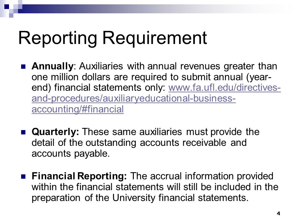 4 Reporting Requirement Annually: Auxiliaries with annual revenues greater than one million dollars are required to submit annual (year- end) financia