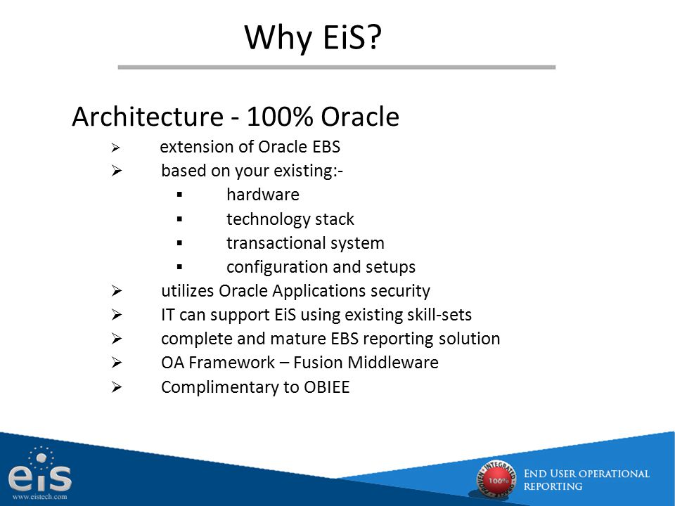 Architecture - 100% Oracle  extension of Oracle EBS  based on your existing:-  hardware  technology stack  transactional system  configuration a