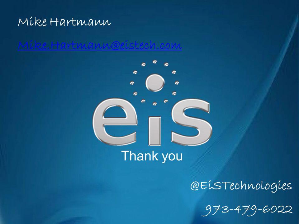 Thank you Mike Hartmann Mike.Hartmann@eistech.com @EiSTechnologies 973-479-6022