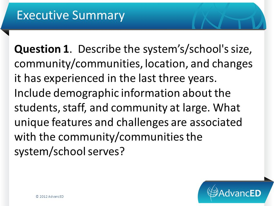 Executive Summary Question 1. Describe the system's/school's size, community/communities, location, and changes it has experienced in the last three y