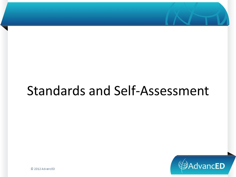 Standards and Self-Assessment © 2012 AdvancED