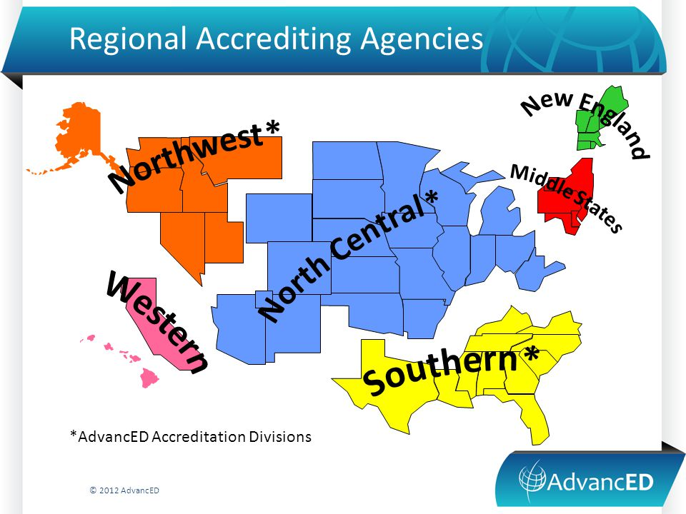 4 Regional Accrediting Agencies © 2012 AdvancED *AdvancED Accreditation Divisions