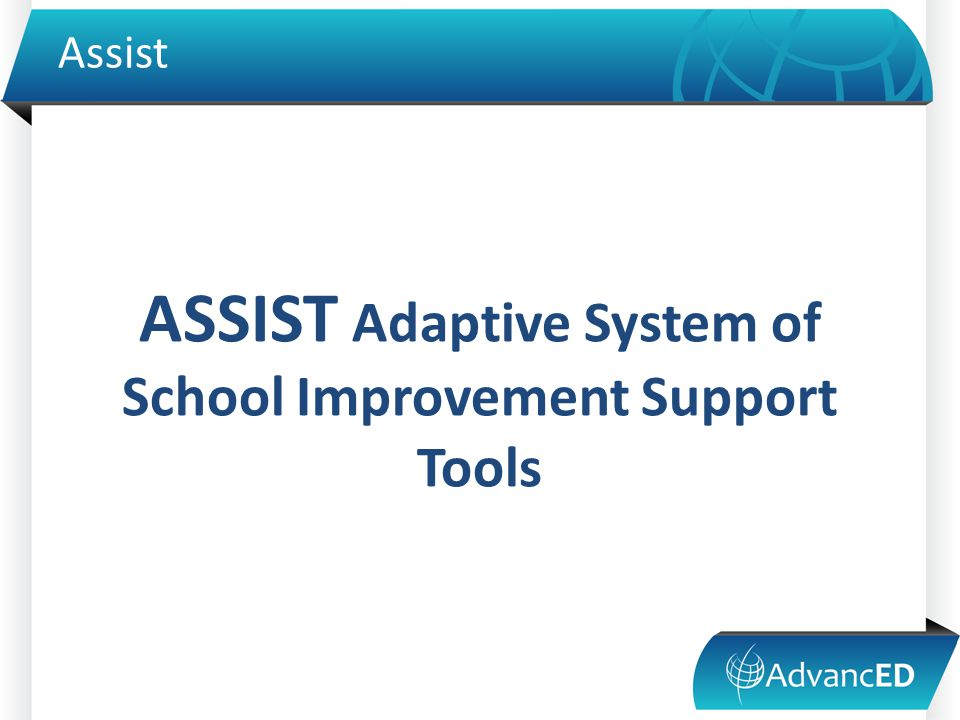 Assist ASSIST Adaptive System of School Improvement Support Tools