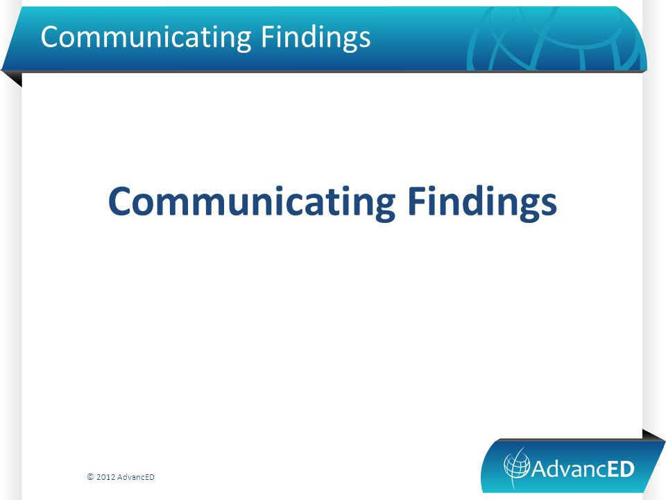 Communicating Findings © 2012 AdvancED