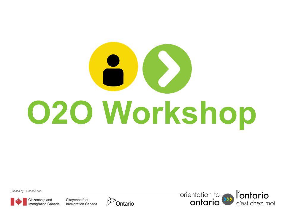 Funded by / Financé par O2O Workshop