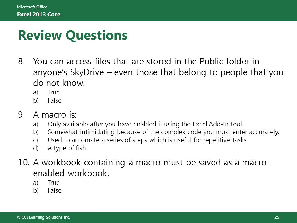 Microsoft Office Excel 2013 Core Review Questions 8.You can access files that are stored in the Public folder in anyone's SkyDrive – even those that b