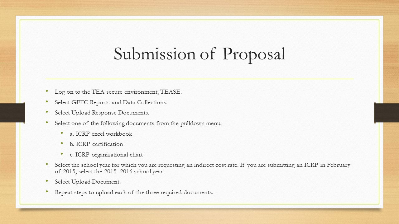 Submission of Proposal Log on to the TEA secure environment, TEASE. Select GFFC Reports and Data Collections. Select Upload Response Documents. Select