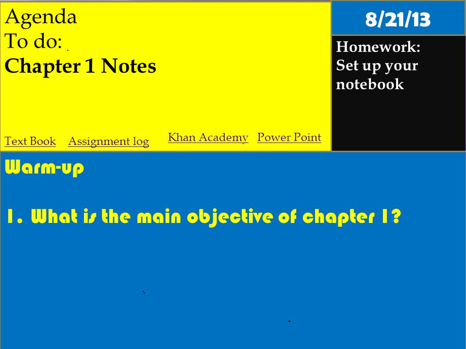 Agenda To do: Chapter 1 Notes Homework: Set up your notebook Warm-up 1.What is the main objective of chapter 1.