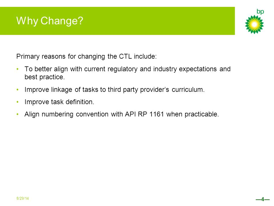Why Change? Primary reasons for changing the CTL include: To better align with current regulatory and industry expectations and best practice. Improve