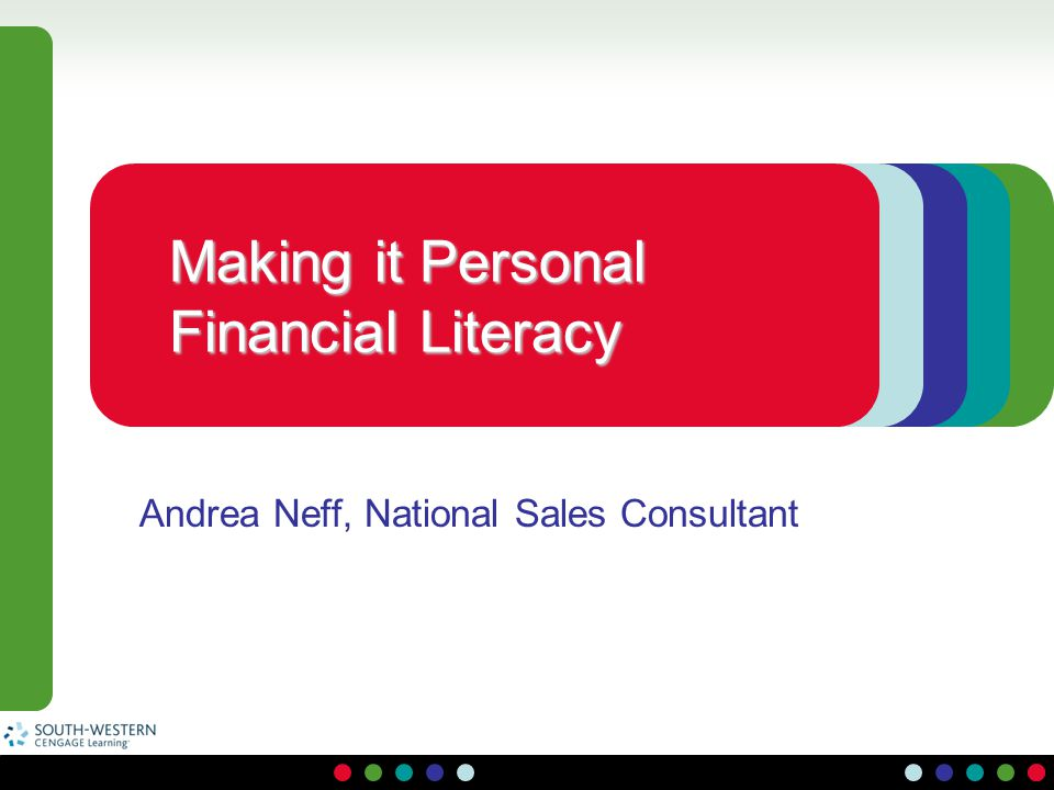 Making it Personal Financial Literacy Andrea Neff, National Sales Consultant