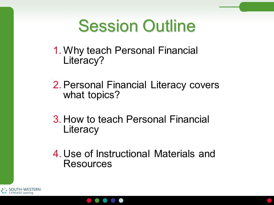 Session Outline 1.Why teach Personal Financial Literacy? 2.Personal Financial Literacy covers what topics? 3.How to teach Personal Financial Literacy