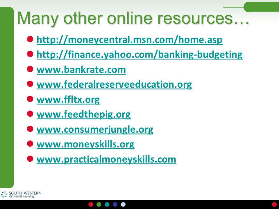 Many other online resources… http://moneycentral.msn.com/home.asp http://finance.yahoo.com/banking-budgeting www.bankrate.com www.federalreserveeducat