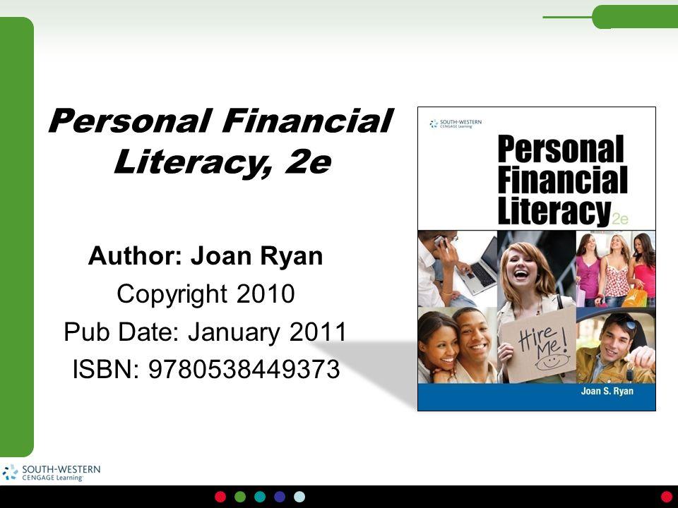 Author: Joan Ryan Copyright 2010 Pub Date: January 2011 ISBN: 9780538449373 Personal Financial Literacy, 2e