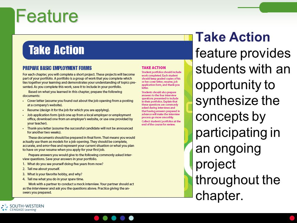 Feature Take Action feature provides students with an opportunity to synthesize the concepts by participating in an ongoing project throughout the cha