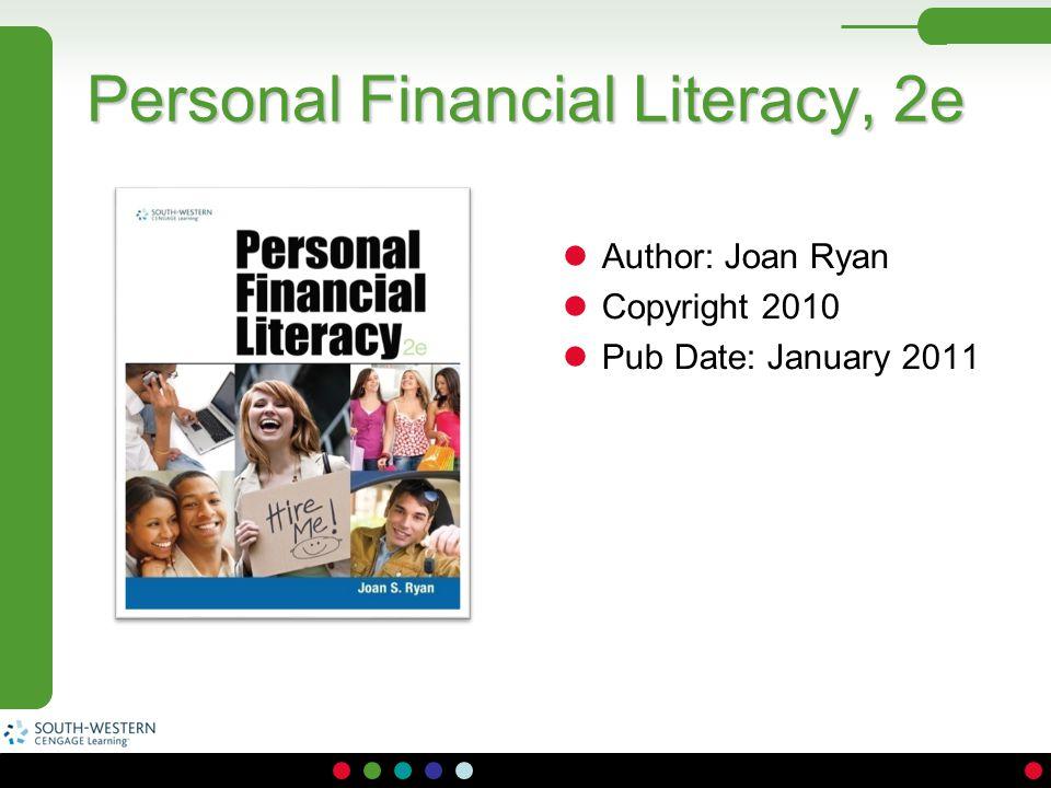 Personal Financial Literacy, 2e Author: Joan Ryan Copyright 2010 Pub Date: January 2011