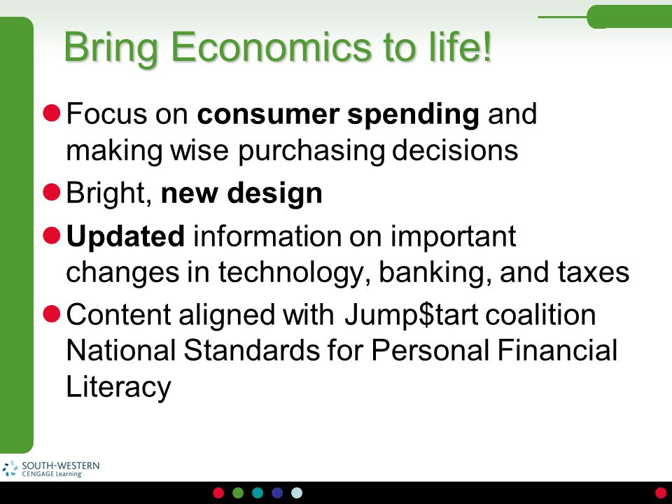 Bring Economics to life! Focus on consumer spending and making wise purchasing decisions Bright, new design Updated information on important changes i