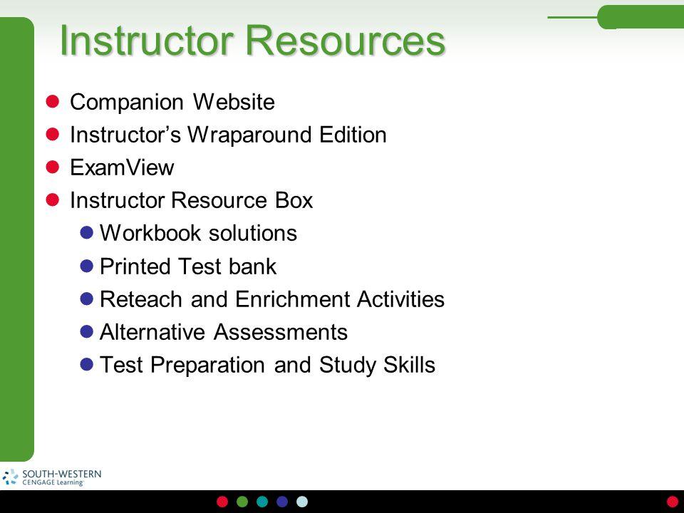 Instructor Resources Companion Website Instructor's Wraparound Edition ExamView Instructor Resource Box Workbook solutions Printed Test bank Reteach a