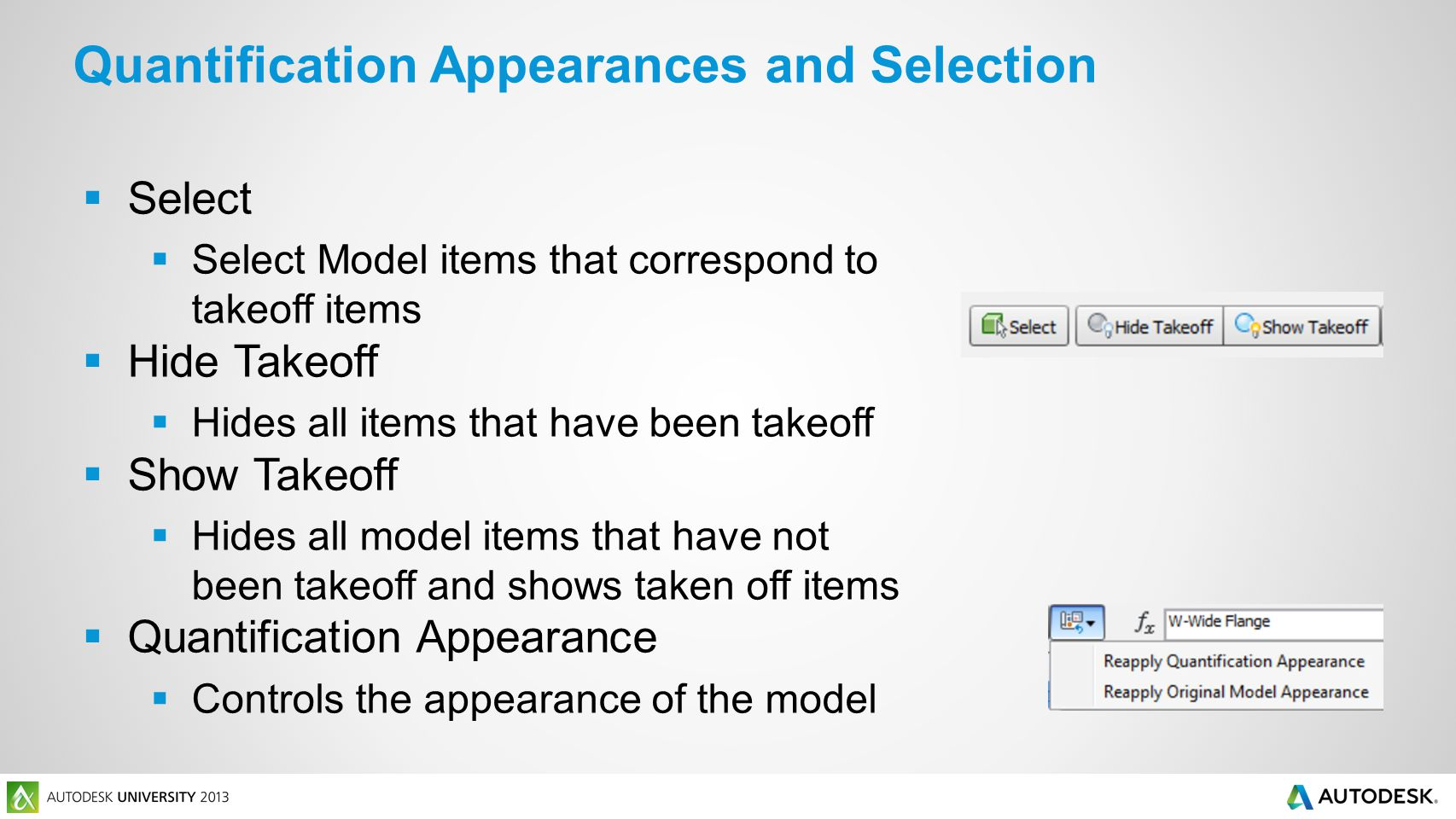  Select  Select Model items that correspond to takeoff items  Hide Takeoff  Hides all items that have been takeoff  Show Takeoff  Hides all model items that have not been takeoff and shows taken off items  Quantification Appearance  Controls the appearance of the model Quantification Appearances and Selection