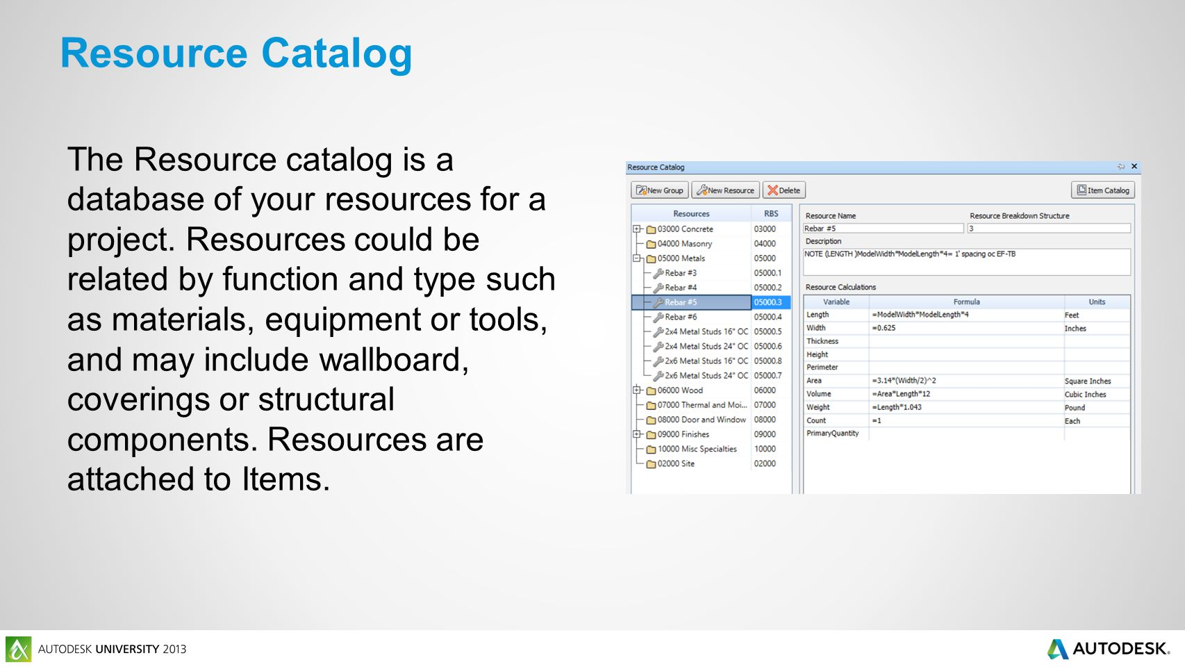 The Resource catalog is a database of your resources for a project.