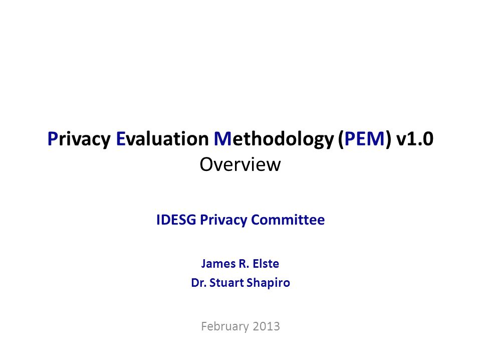 IDESG Privacy Committee Privacy Evaluation Methodology: Principles Effectively evaluate privacy issues & risks in IDESG work products and proposals Consistently apply the methodology in an objective, thorough, and fair manner Support the committees and attempt to identify and resolve privacy issues early in the development process Provide multiple opportunities to discuss and resolve issues, prior to issuing a Privacy Review Report Recognizing the significance of raising a formal objection, the Privacy Committee does not intend to lodge objections over immaterial issues or risks.
