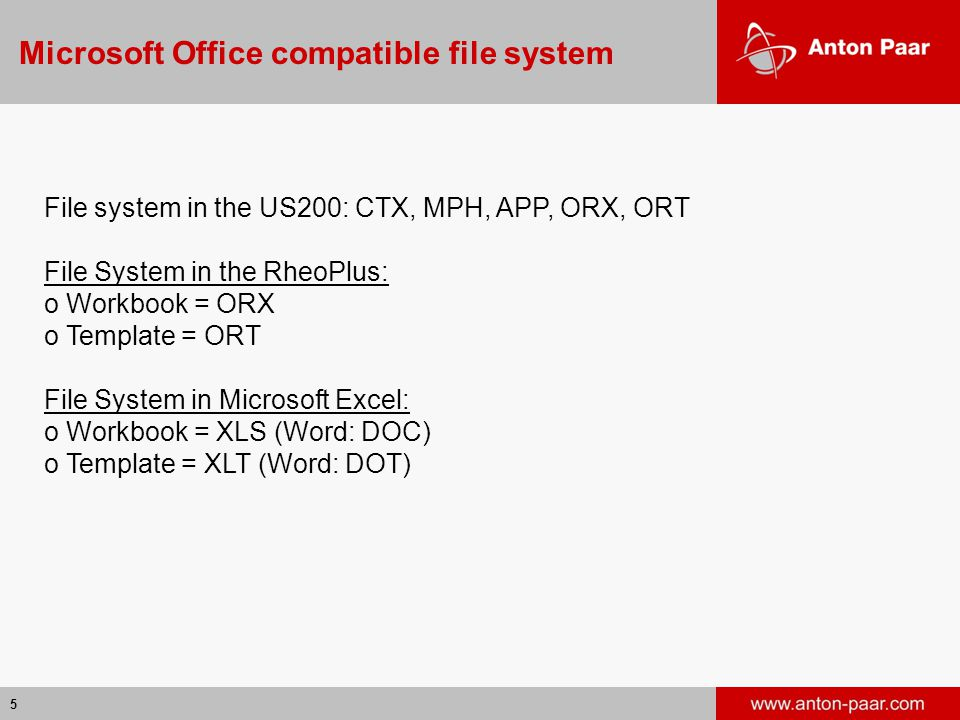 5 Microsoft Office compatible file system File system in the US200: CTX, MPH, APP, ORX, ORT File System in the RheoPlus: o Workbook = ORX o Template =