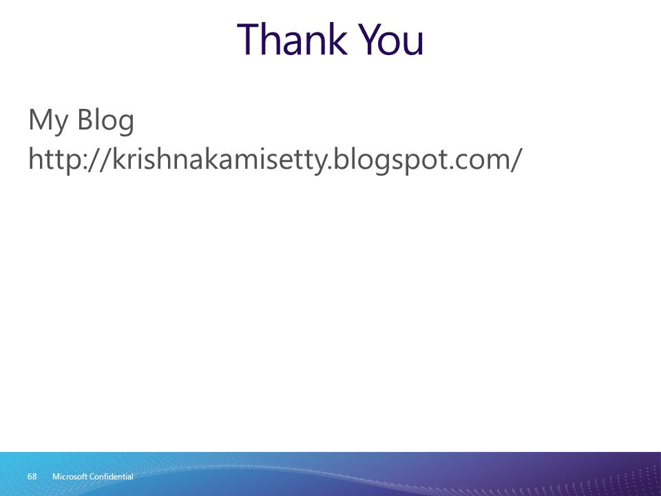 Thank You My Blog http://krishnakamisetty.blogspot.com/ Microsoft Confidential68