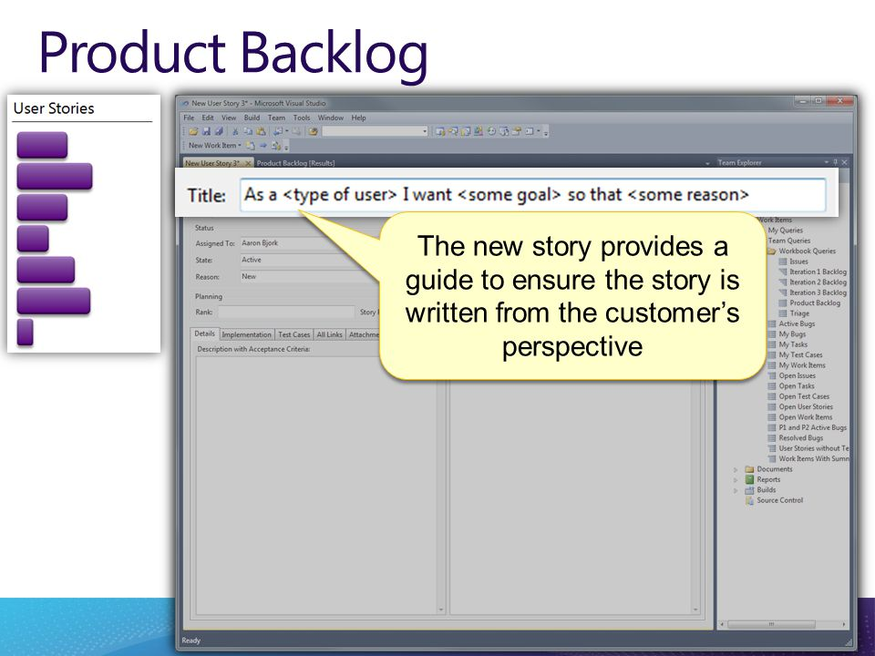 Product Backlog The new story provides a guide to ensure the story is written from the customer's perspective