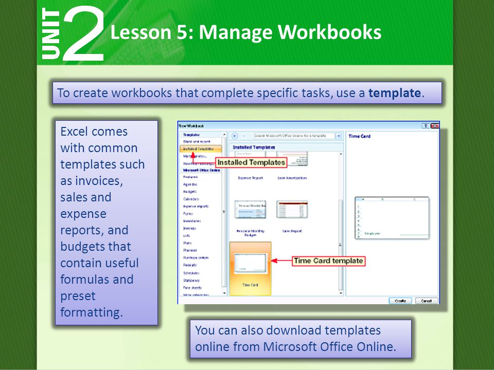 To create workbooks that complete specific tasks, use a template.