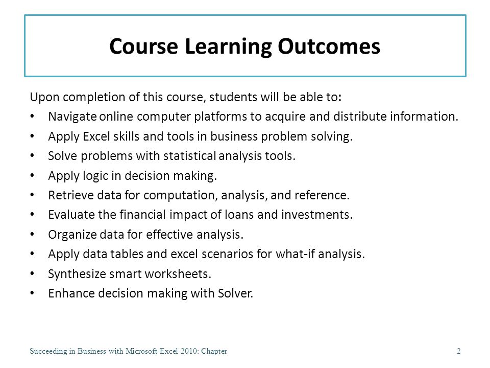 Course Learning Outcomes Upon completion of this course, students will be able to: Navigate online computer platforms to acquire and distribute information.