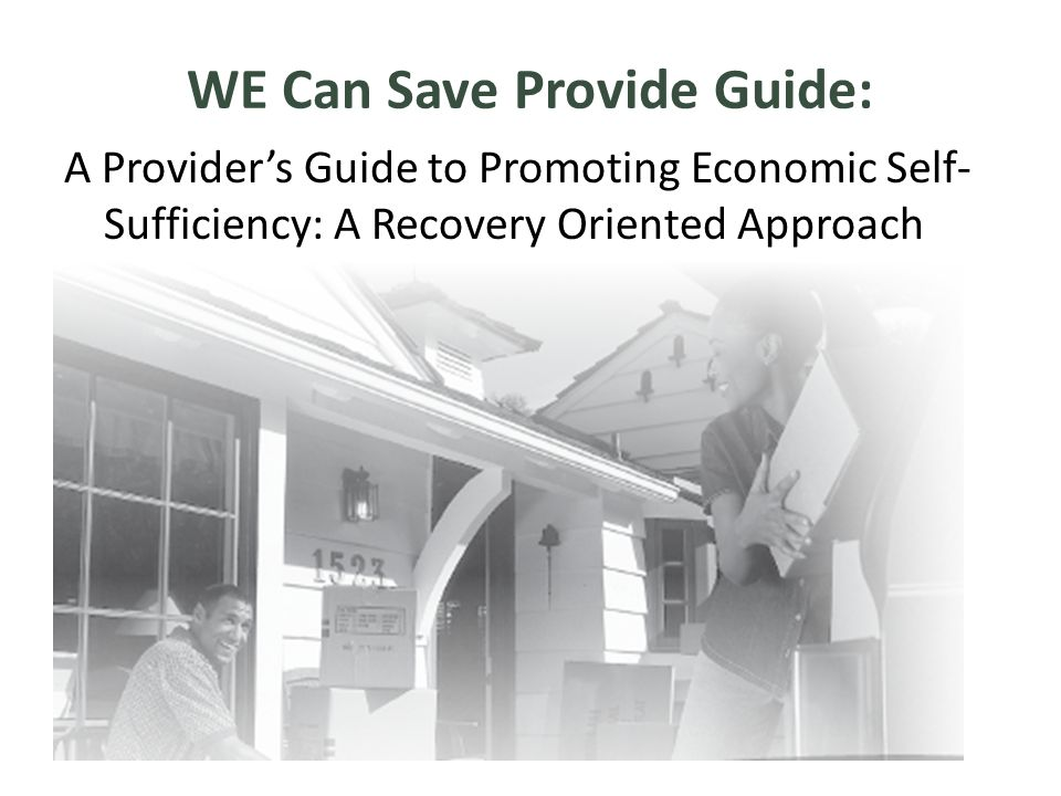 WE Can Save Provide Guide: A Provider's Guide to Promoting Economic Self- Sufficiency: A Recovery Oriented Approach