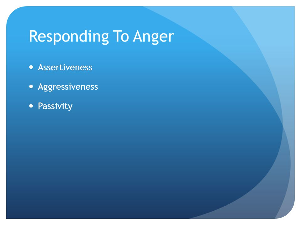 Responding To Anger Assertiveness Aggressiveness Passivity