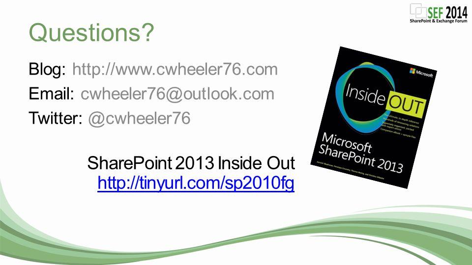 Questions? Blog: http://www.cwheeler76.com Email: cwheeler76@outlook.com Twitter: @cwheeler76 SharePoint 2013 Inside Out http://tinyurl.com/sp2010fg h