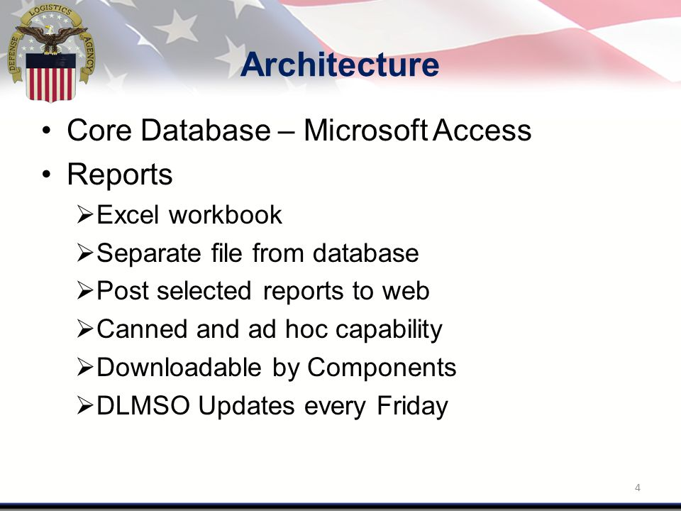 Architecture Core Database – Microsoft Access Reports  Excel workbook  Separate file from database  Post selected reports to web  Canned and ad hoc capability  Downloadable by Components  DLMSO Updates every Friday 4
