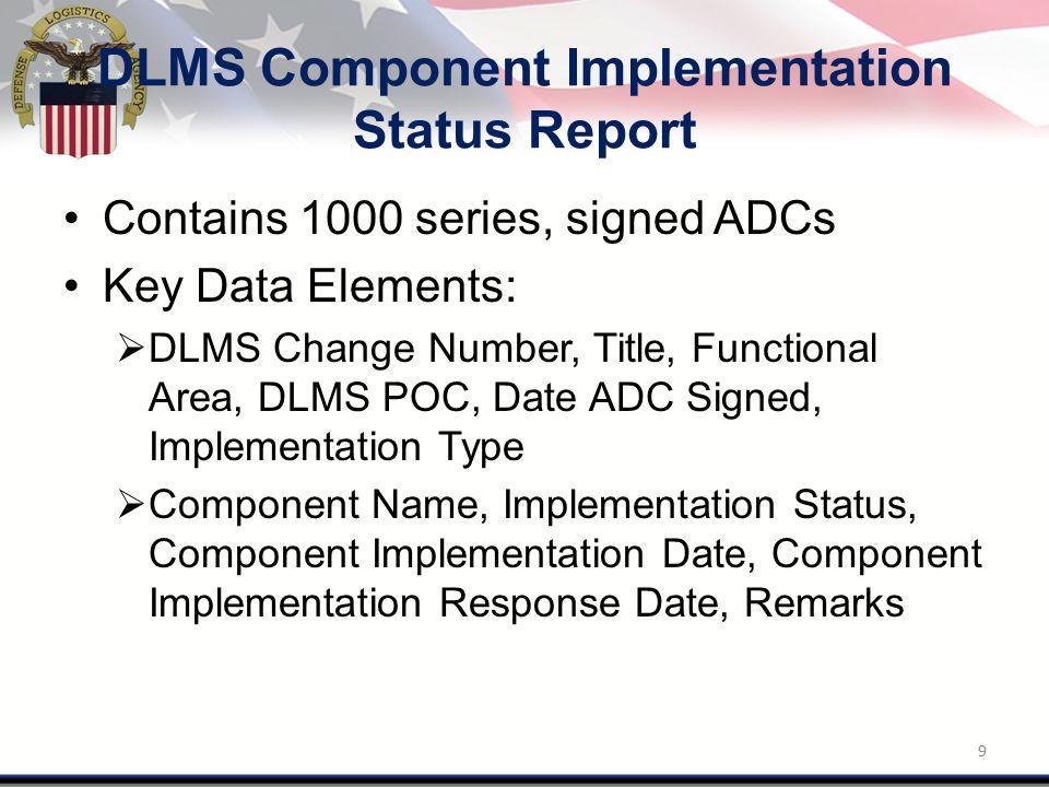 DLM Publication Report Contains 1000 series, signed ADCs Key Data Elements:  DLMS Change Number, Title, Functional Area, DLMS POC  DLM Publication Impacted, Publication Formal Change Number, Formal Change Release Date 10