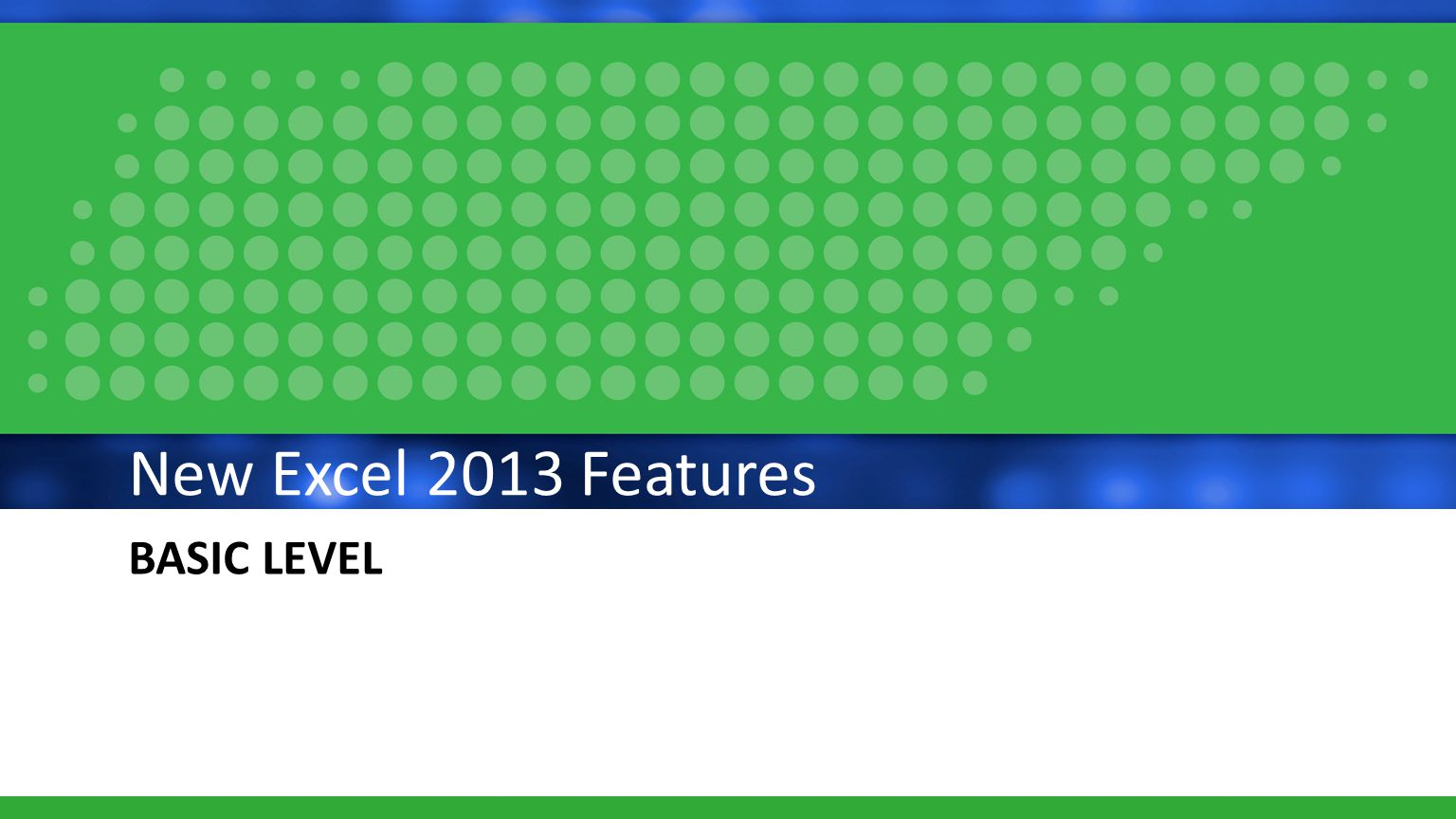 BASIC LEVEL New Excel 2013 Features