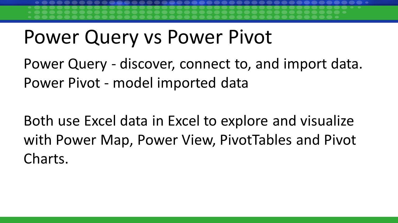 Power Query vs Power Pivot Power Query - discover, connect to, and import data.