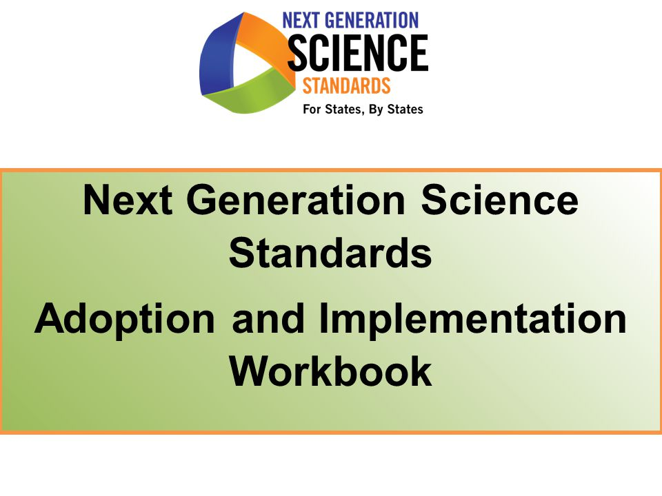 Next Generation Science Standards Adoption and Implementation Workbook
