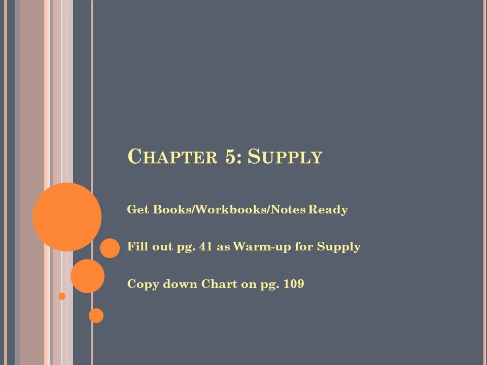 C HAPTER 5: S UPPLY Get Books/Workbooks/Notes Ready Fill out pg.