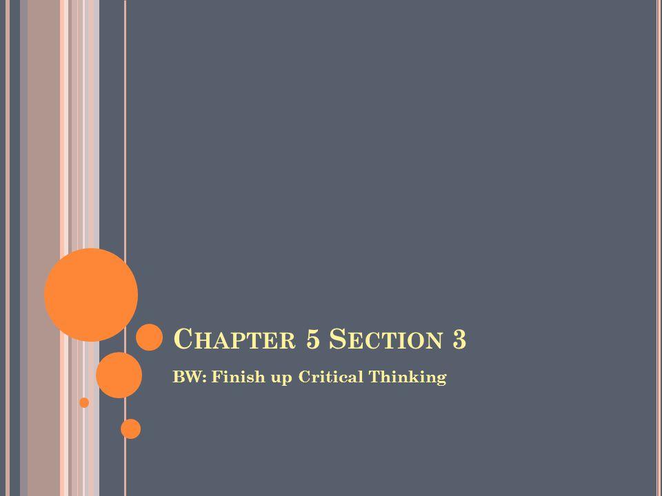 C HAPTER 5 S ECTION 3 BW: Finish up Critical Thinking