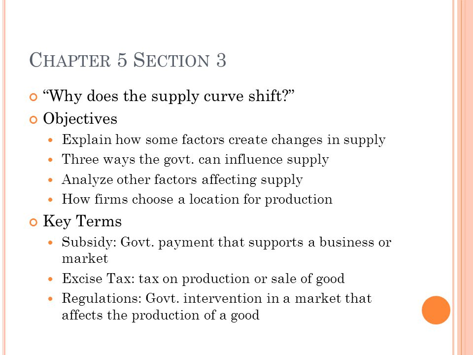 "C HAPTER 5 S ECTION 3 ""Why does the supply curve shift?"" Objectives Explain how some factors create changes in supply Three ways the govt. can influen"