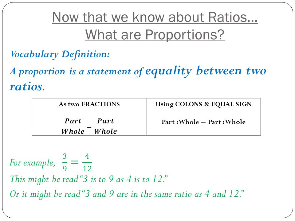 Now that we know about Ratios… What are Proportions?