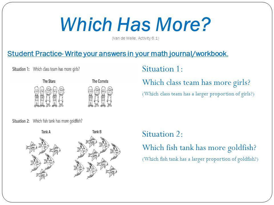 Which Has More? (Van de Walle, Activity 6.1) Student Practice- Write your answers in your math journal/workbook. Situation 1: Which class team has mor