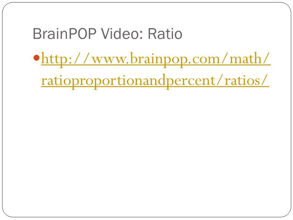 BrainPOP Video: Ratio http://www.brainpop.com/math/ ratioproportionandpercent/ratios/ http://www.brainpop.com/math/ ratioproportionandpercent/ratios/